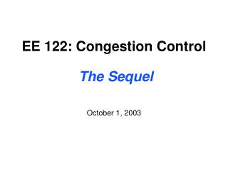 EE 122: Congestion Control The Sequel