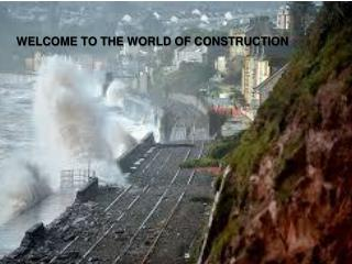 WELCOME TO THE WORLD OF CONSTRUCTION
