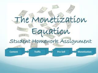 The Monetization  Equation Student Homework Assignment
