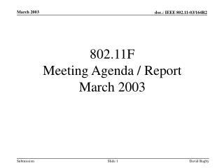 802.11F  Meeting Agenda / Report  March 2003