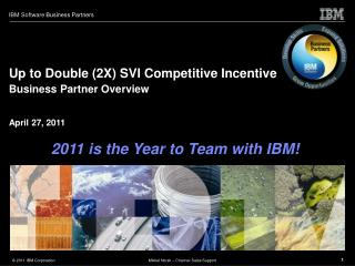 Up to Double (2X) SVI Competitive Incentive Business Partner Overview April 27, 2011
