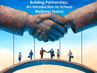 Building Partnerships: An introduction to School Wellness Teams