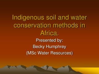 Indigenous soil and water conservation methods in Africa.
