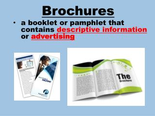 Brochures  	a  booklet or pamphlet that   	contains  descriptive  information  or  advertising