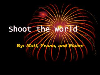 Shoot the World