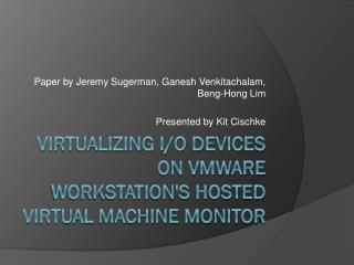 Virtualizing I/O Devices on VMware Workstation's Hosted Virtual Machine Monitor