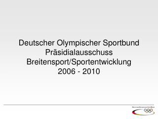 Deutscher Olympischer Sportbund Präsidialausschuss Breitensport/Sportentwicklung 2006 - 2010