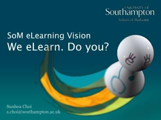 SoM eLearning Vision We eLearn. Do you?