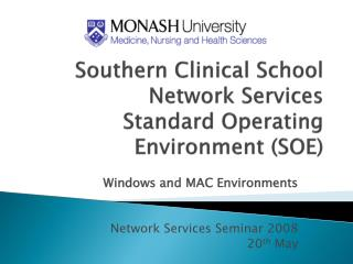 Southern Clinical School Network Services Standard Operating Environment (SOE)