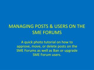 MANAGING POSTS & USERS ON THE SME FORUMS