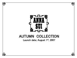 AUTUMN  COLLECTION Launch date; August 1 st , 2007