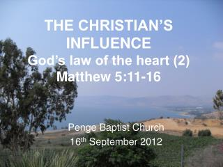 THE CHRISTIAN'S INFLUENCE God's law of the heart (2) Matthew 5:11-16