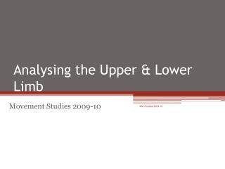 Analysing the Upper & Lower Limb