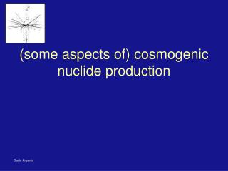 (some aspects of)  cosmogenic  nuclide production