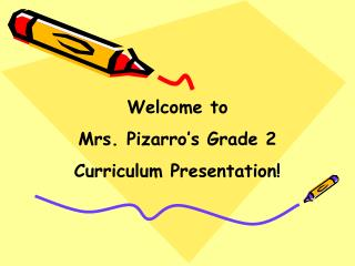 Welcome to  Mrs. Pizarro's Grade 2 Curriculum Presentation!