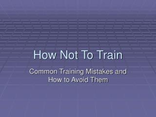 How Not To Train