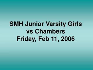 SMH Junior Varsity Girls  vs Chambers Friday, Feb 11, 2006