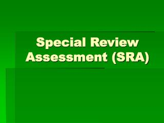 Special Review Assessment (SRA)