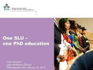 One  SLU –  one PhD education