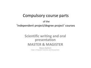 Compulsory course  parts of the  'Independent  project/degree project '  courses