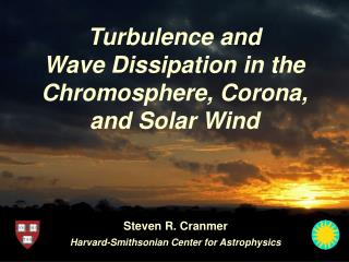 Turbulence and Wave Dissipation in the Chromosphere, Corona, and Solar Wind