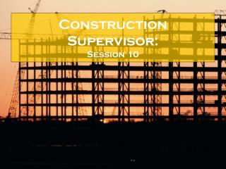 Construction Supervisor: Session 10