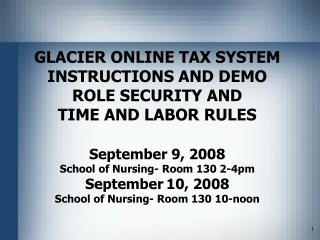GLACIER ONLINE TAX SYSTEM INSTRUCTIONS AND DEMO ROLE SECURITY AND TIME AND LABOR RULES   September 9, 2008 School of Nur