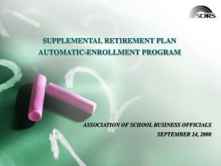 SUPPLEMENTAL RETIREMENT PLAN AUTOMATIC-ENROLLMENT PROGRAM