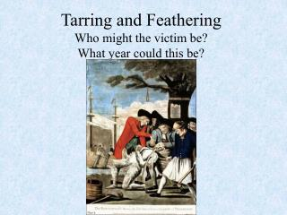 Tarring and Feathering Who might the victim be? What year could this be?