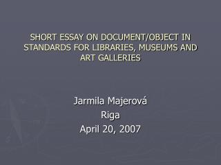 SHORT ESSAY ON DOCUMENT/OBJECT IN STANDARDS FOR LIBRARIES, MUSEUMS AND ART GALLERIES