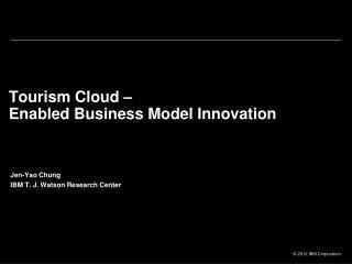 Tourism Cloud �  Enabled Business Model Innovation