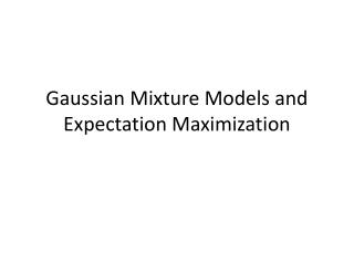 Gaussian Mixture Models and Expectation Maximization