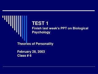 TEST 1 Finish last week's PPT on Biological Psychology
