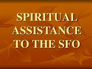 SPIRITUAL ASSISTANCE TO THE SFO