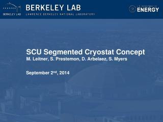 SCU Segmented Cryostat Concept M.  Leitner, S.  Prestemon , D.  Arbelaez , S. Myers