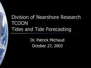 Division of Nearshore Research TCOON Tides and Tide Forecasting