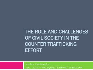 The role and challenges of Civil Society in the Counter trafficking Effort