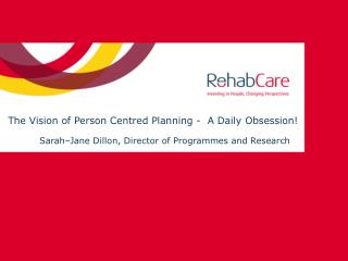 The Vision of Person Centred Planning -  A Daily Obsession!
