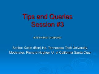 Tips and Queries  Session #3 8:45-9:45AM, 04/28/2007