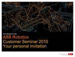 ABB Robotics Customer Seminar 2010 Your personal invitation
