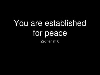 You are established for peace