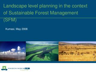 Landscape level planning in the context of Sustainable Forest Management (SFM)