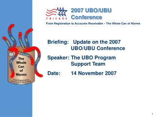 Briefing:   Update on the 2007 UBO/UBU Conference Speaker:The UBO Program Support Team