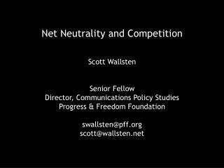 Net Neutrality and Competition Scott Wallsten Senior Fellow