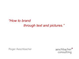 """How to brand  	     through text and pictures."""