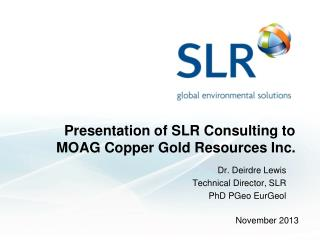 Presentation of SLR Consulting to MOAG  Copper Gold Resources Inc.