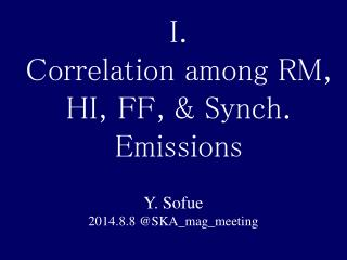 I.  Correlation among RM, HI, FF, & Synch. Emissions