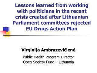 Virginija Ambrazevičienė Public Health Program Director Open Society Fund – Lithuania