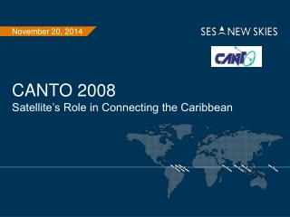 CANTO 2008 Satellite�s Role in Connecting the Caribbean