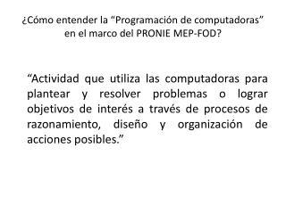"""¿Cómo entender la """"Programación de computadoras"""" en el marco del PRONIE MEP-FOD?"""